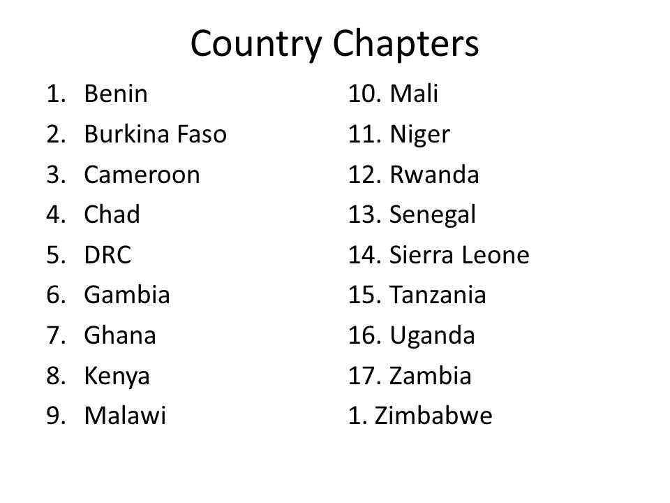 Country Chapters 1.Benin 2.Burkina Faso 3.Cameroon 4.Chad 5.DRC 6.Gambia 7.Ghana 8.Kenya 9.Malawi 10.