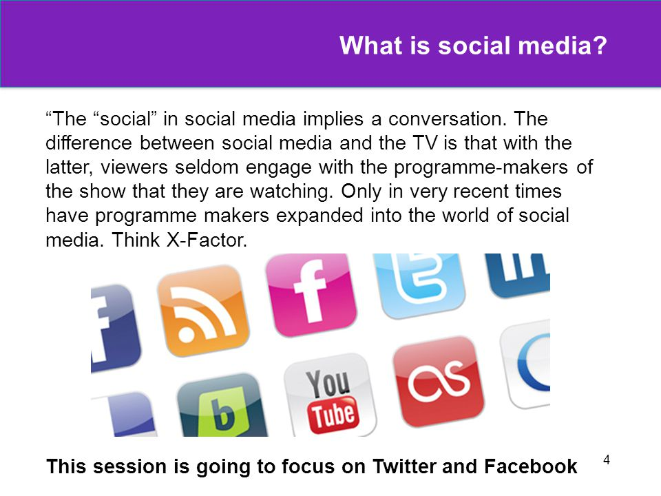 4 What is social media. The social in social media implies a conversation.