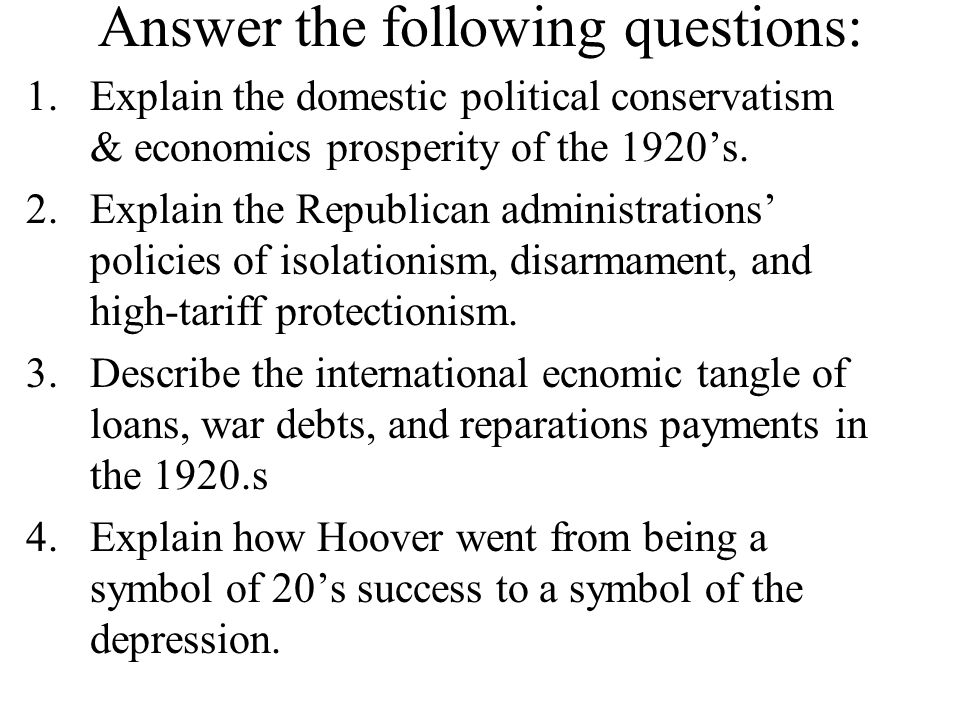 Answer the following questions: 1.Explain the domestic political conservatism & economics prosperity of the 1920's. 2.Explain the Republican administr
