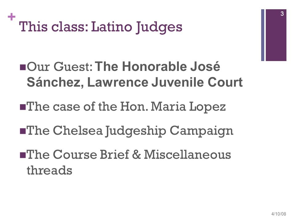 + This class: Latino Judges Our Guest: The Honorable José Sánchez, Lawrence Juvenile Court The case of the Hon.