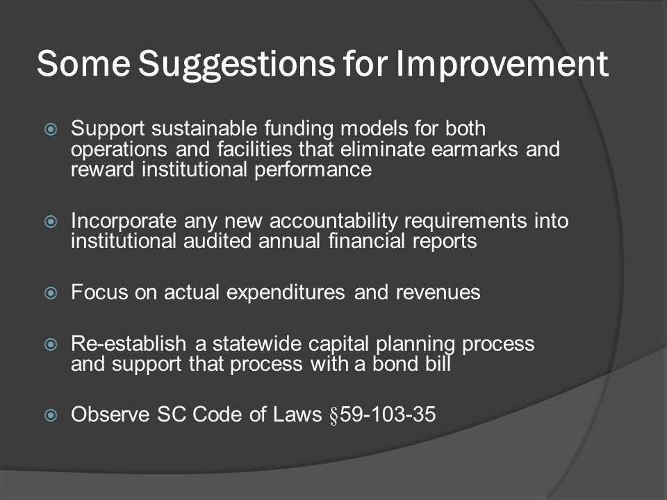 Some Suggestions for Improvement  Support sustainable funding models for both operations and facilities that eliminate earmarks and reward institutio