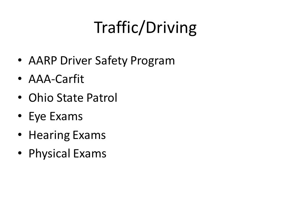 AARP Driver Safety Program AAA-Carfit Ohio State Patrol Eye Exams Hearing Exams Physical Exams
