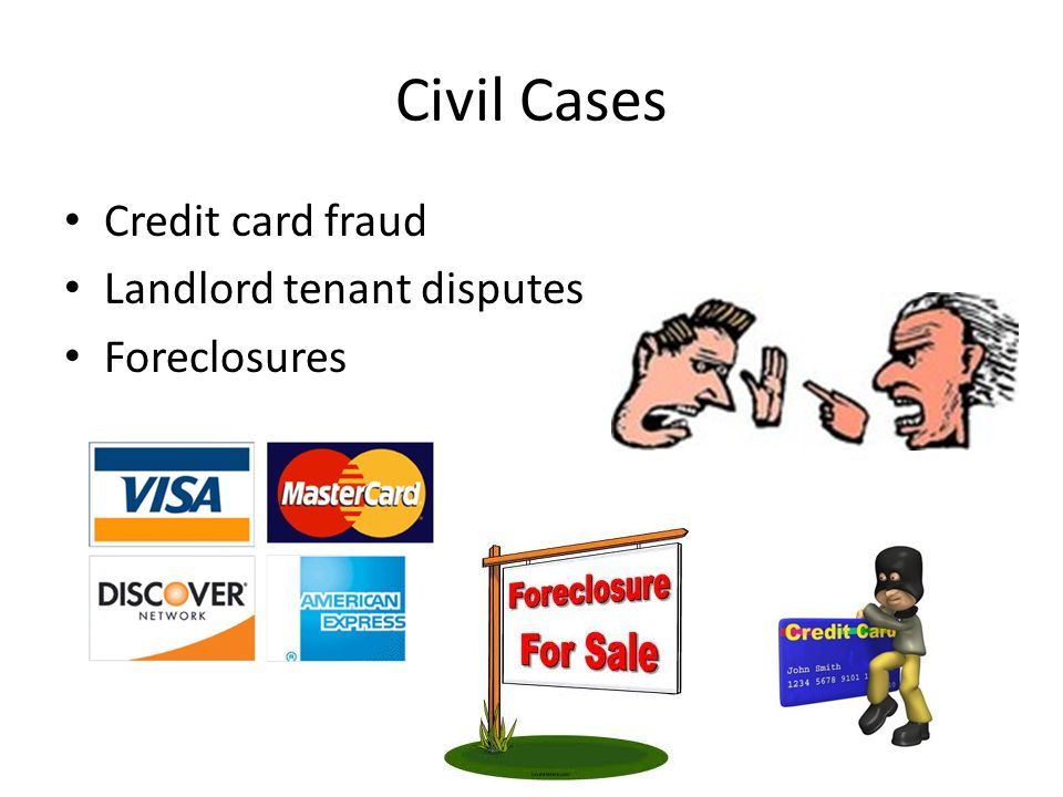 Civil Cases Credit card fraud Landlord tenant disputes Foreclosures