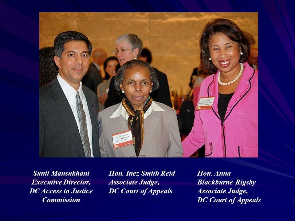 Sunil Mansukhani Executive Director, DC Access to Justice Commission Hon. Inez Smith Reid Associate Judge, DC Court of Appeals Hon. Anna Blackburne-Ri