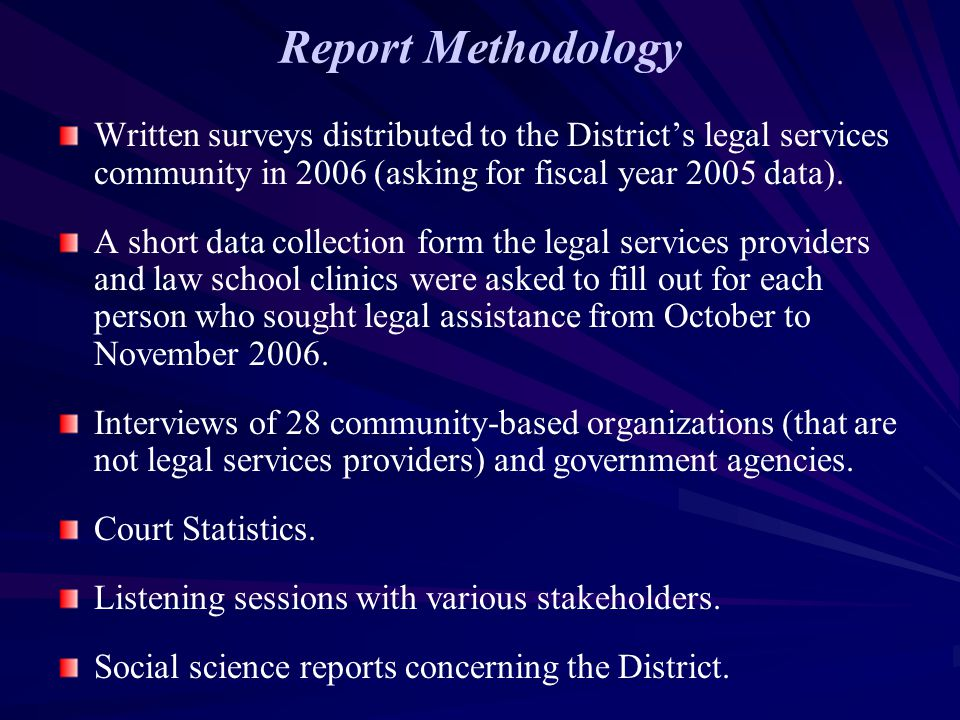 Report Methodology Written surveys distributed to the District's legal services community in 2006 (asking for fiscal year 2005 data). A short data col