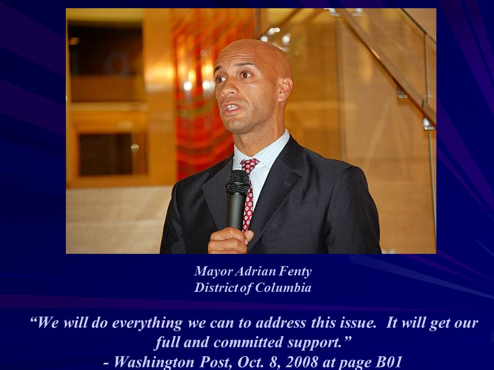 Mayor Adrian Fenty District of Columbia We will do everything we can to address this issue.