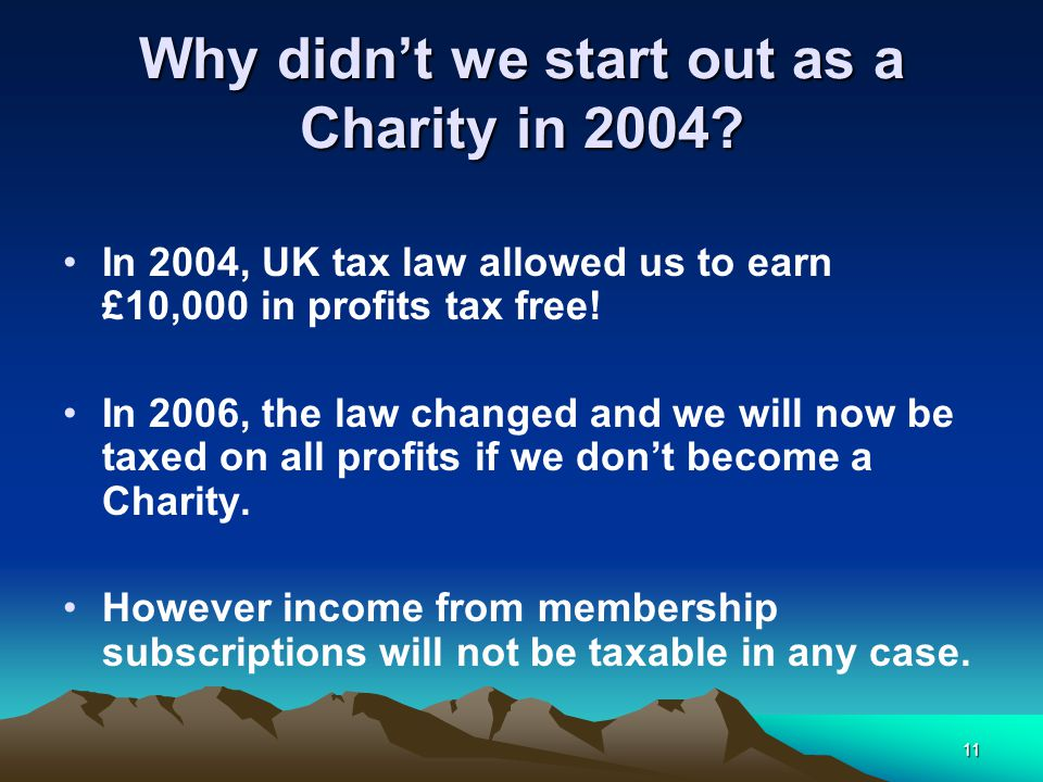 11 Why didn't we start out as a Charity in 2004.