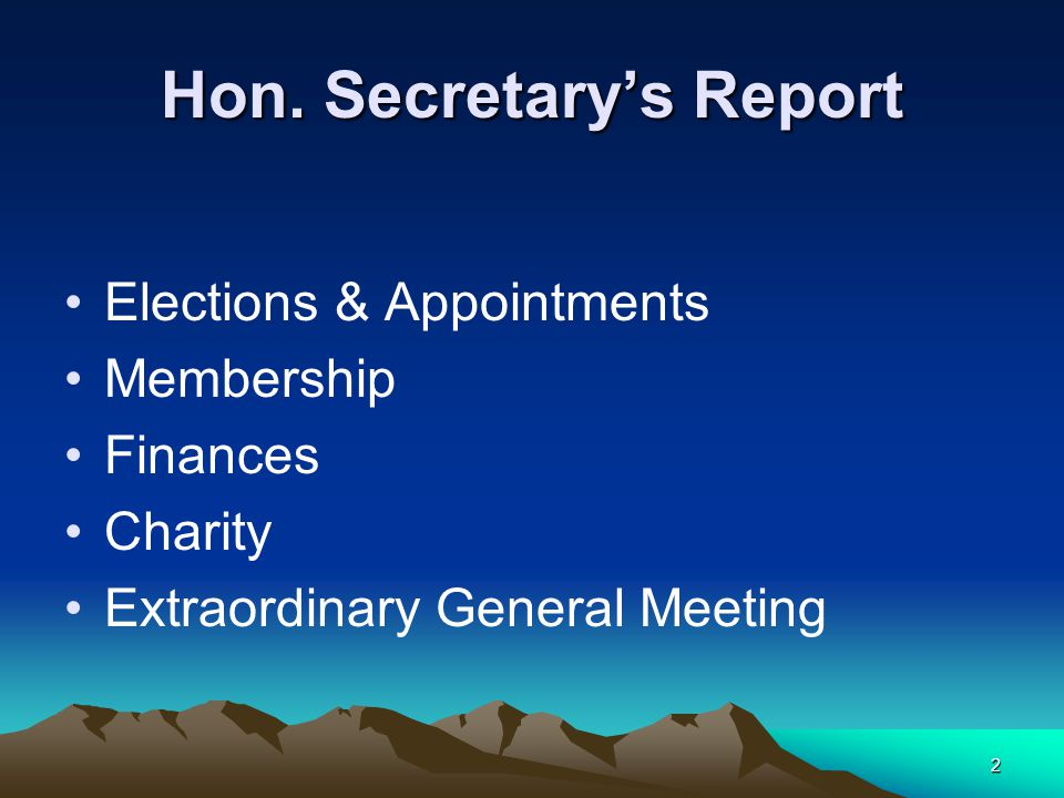 2 Hon. Secretary's Report Elections & Appointments Membership Finances Charity Extraordinary General Meeting