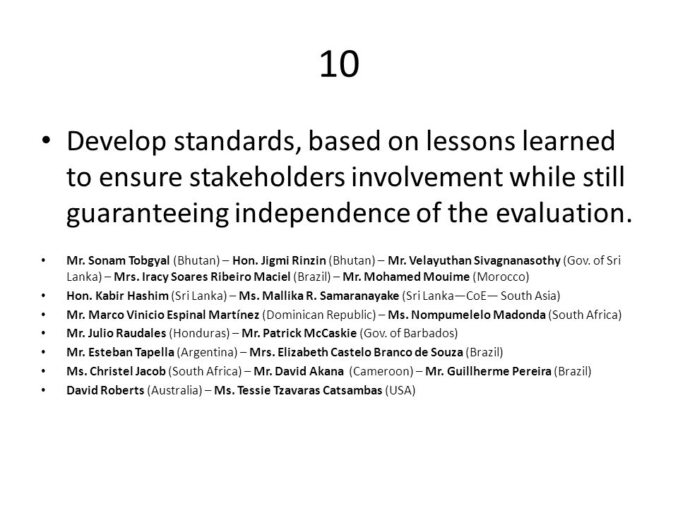 10 Develop standards, based on lessons learned to ensure stakeholders involvement while still guaranteeing independence of the evaluation.
