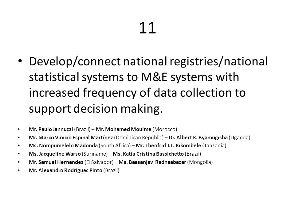 11 Develop/connect national registries/national statistical systems to M&E systems with increased frequency of data collection to support decision making.