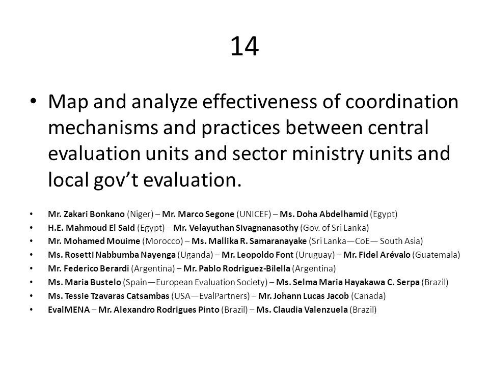 14 Map and analyze effectiveness of coordination mechanisms and practices between central evaluation units and sector ministry units and local gov't evaluation.