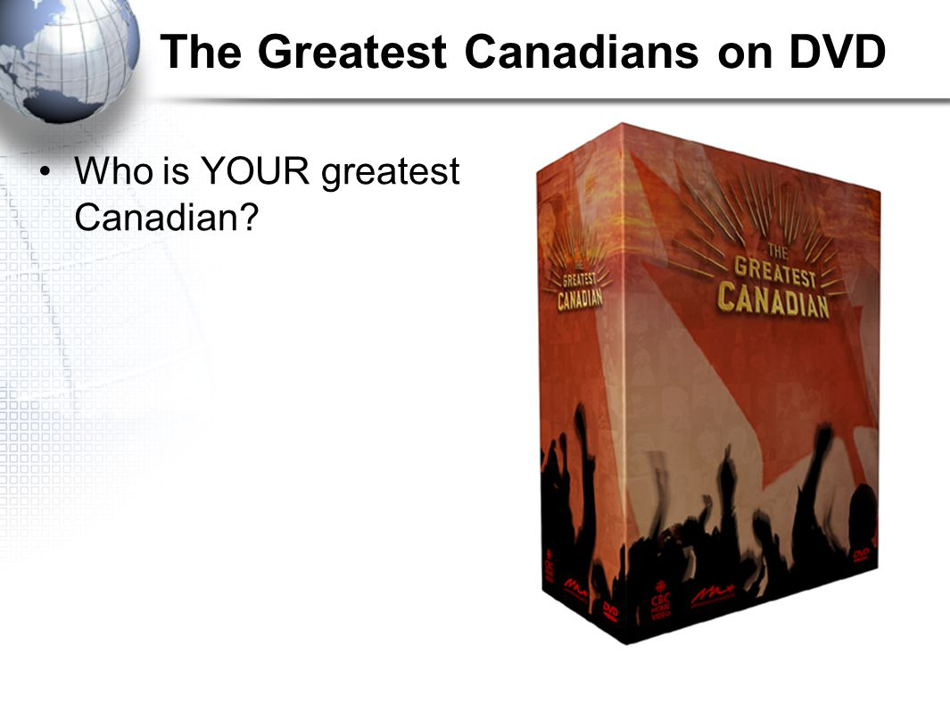 The Greatest Canadians on DVD Who is YOUR greatest Canadian