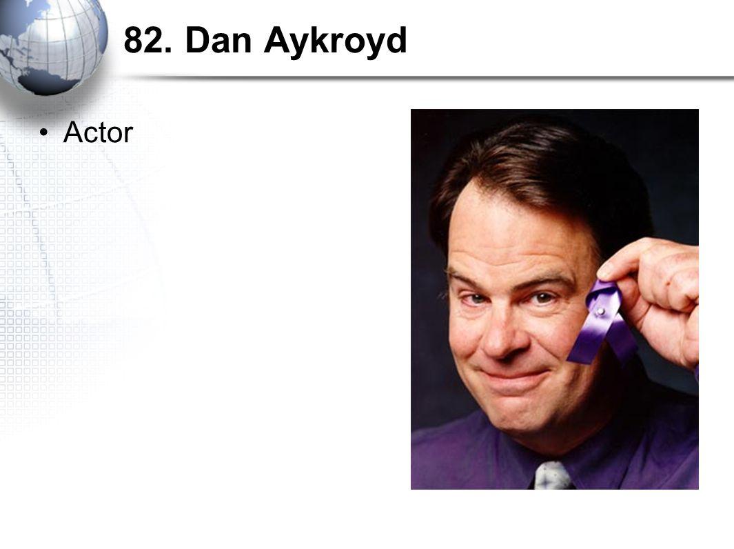 82. Dan Aykroyd Actor