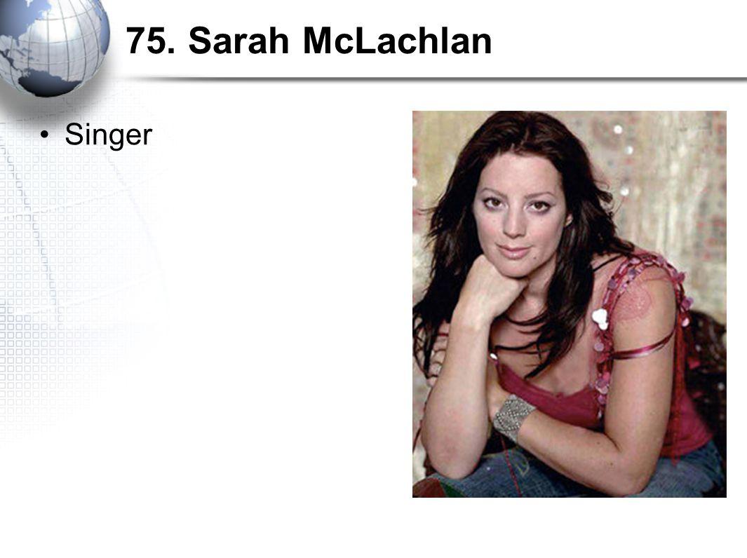 75. Sarah McLachlan Singer
