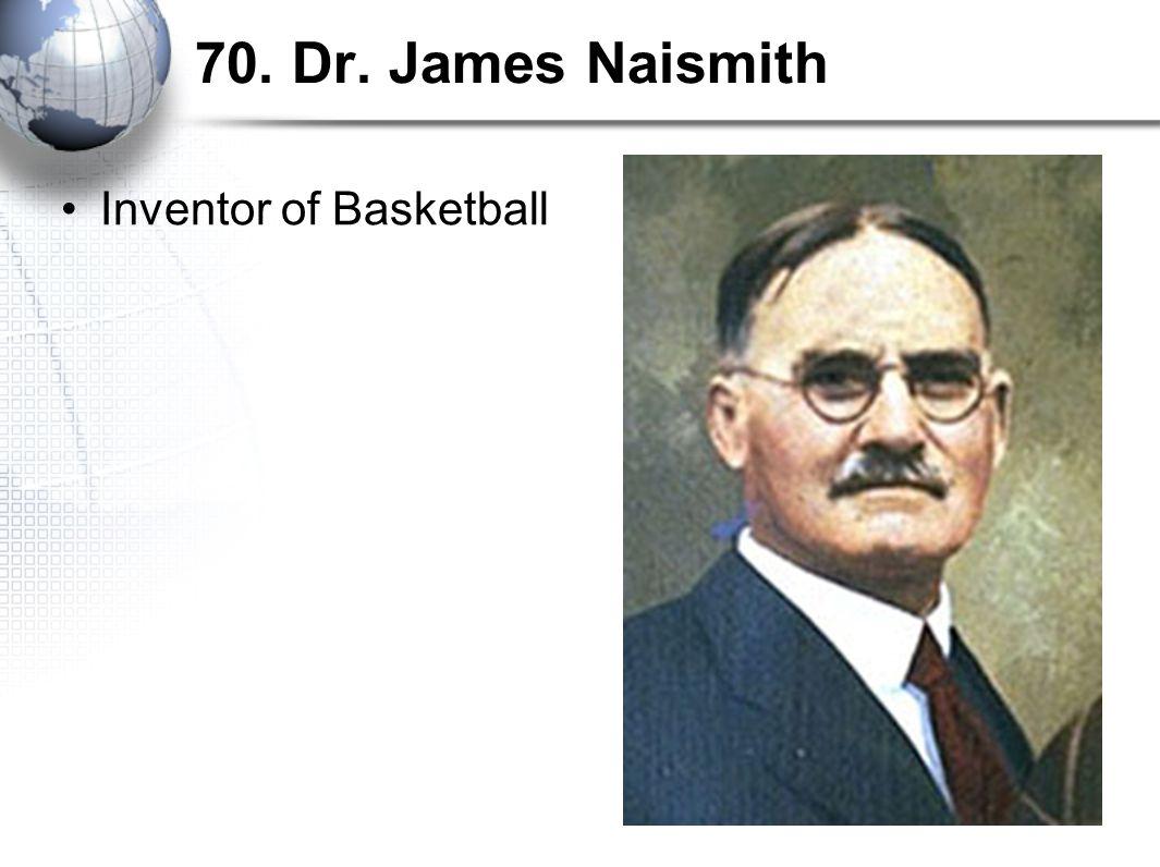 70. Dr. James Naismith Inventor of Basketball