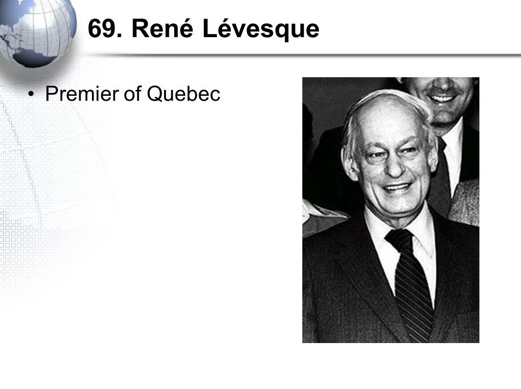 69. René Lévesque Premier of Quebec