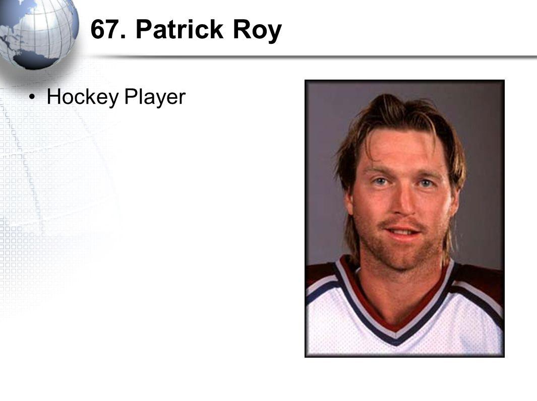 67. Patrick Roy Hockey Player