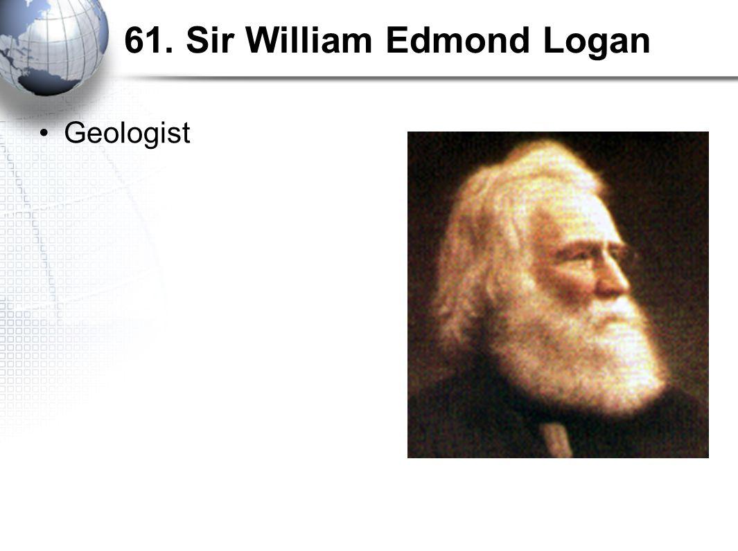 61. Sir William Edmond Logan Geologist