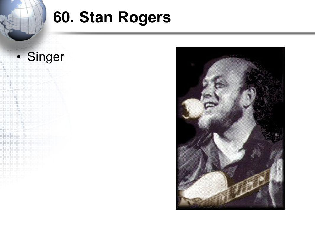 60. Stan Rogers Singer