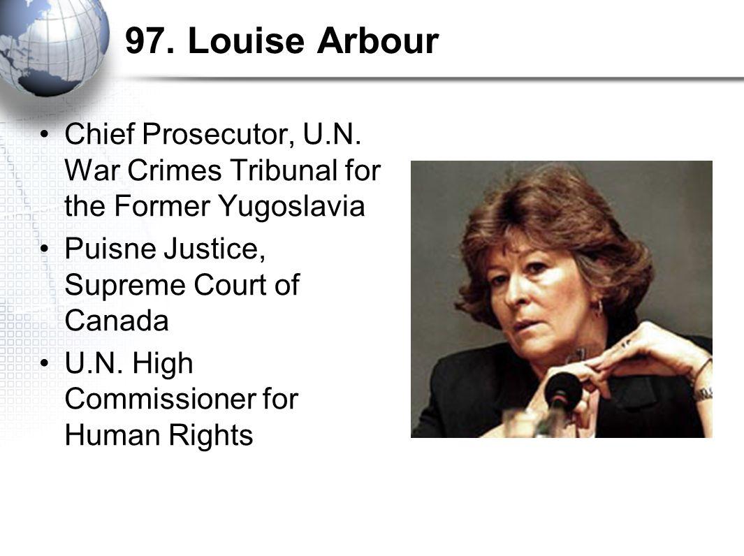 97. Louise Arbour Chief Prosecutor, U.N.