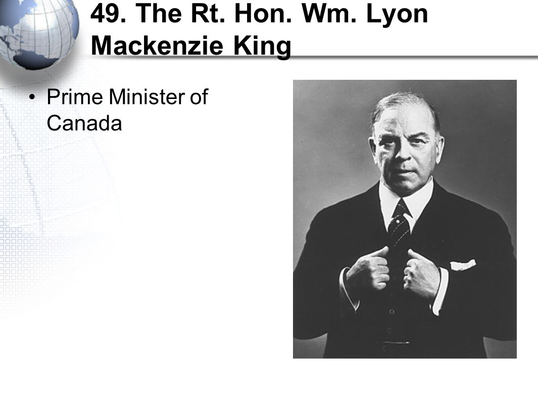 49. The Rt. Hon. Wm. Lyon Mackenzie King Prime Minister of Canada