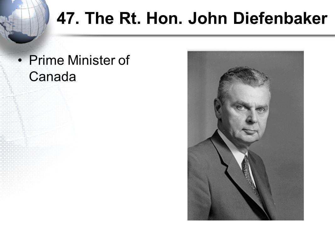 47. The Rt. Hon. John Diefenbaker Prime Minister of Canada