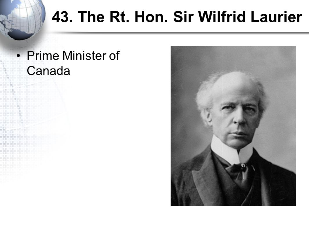 43. The Rt. Hon. Sir Wilfrid Laurier Prime Minister of Canada