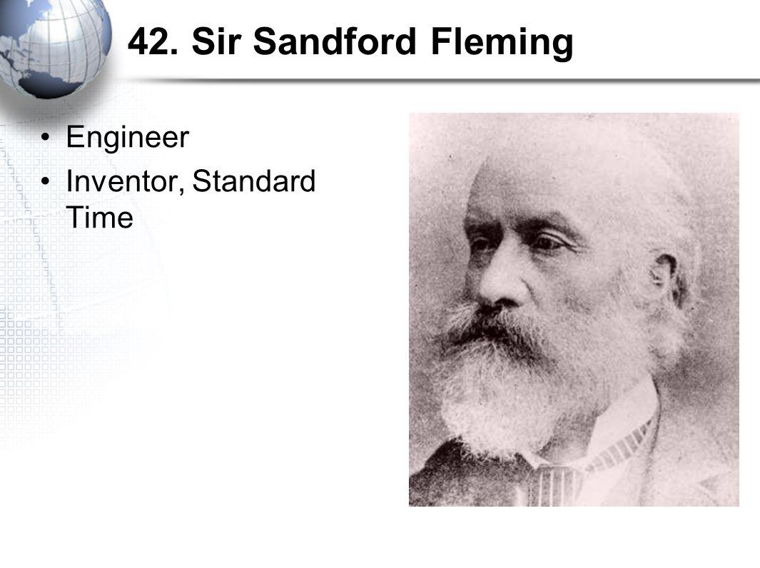 42. Sir Sandford Fleming Engineer Inventor, Standard Time