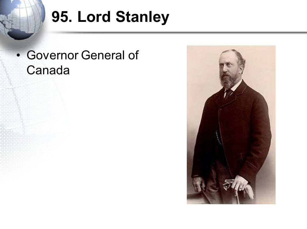 95. Lord Stanley Governor General of Canada