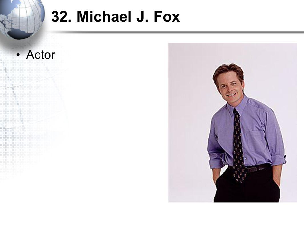 32. Michael J. Fox Actor