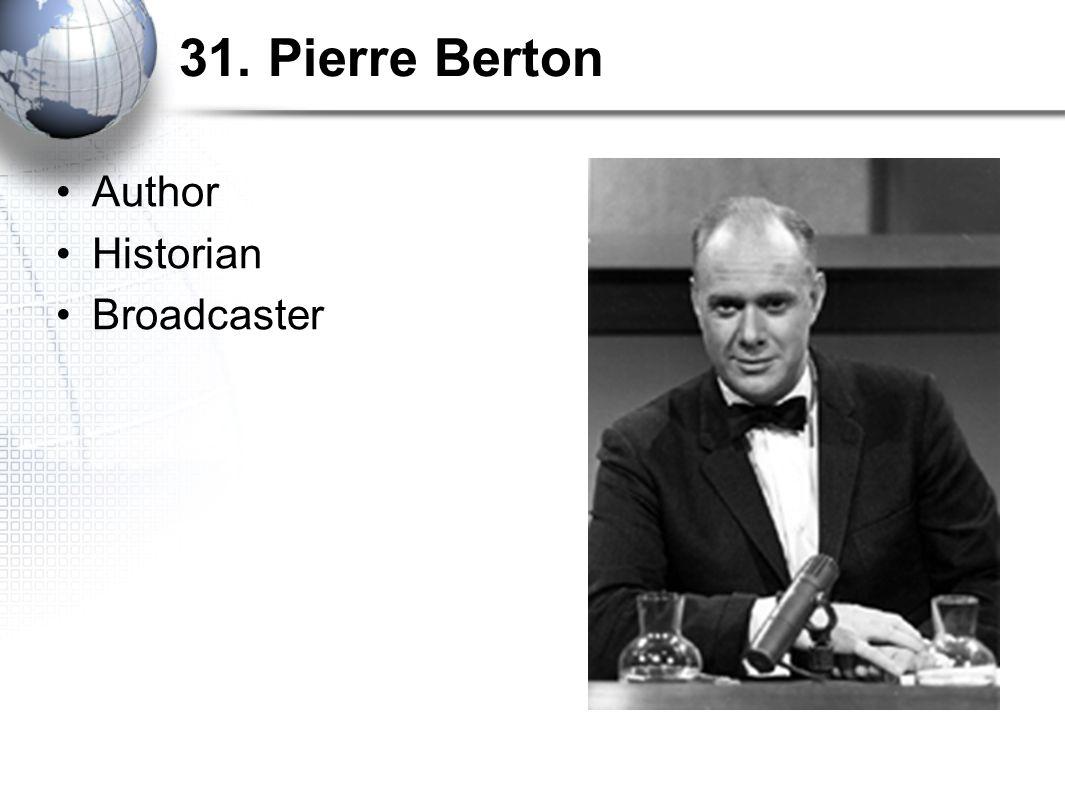 31. Pierre Berton Author Historian Broadcaster