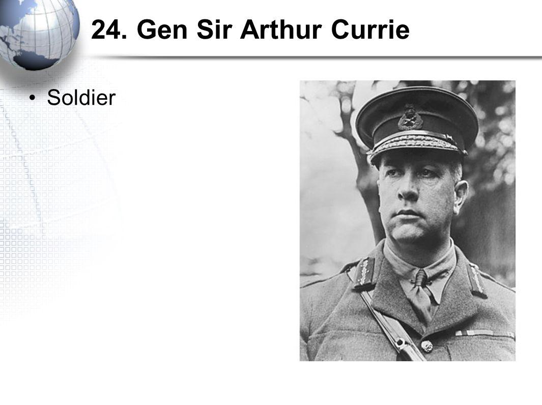 24. Gen Sir Arthur Currie Soldier