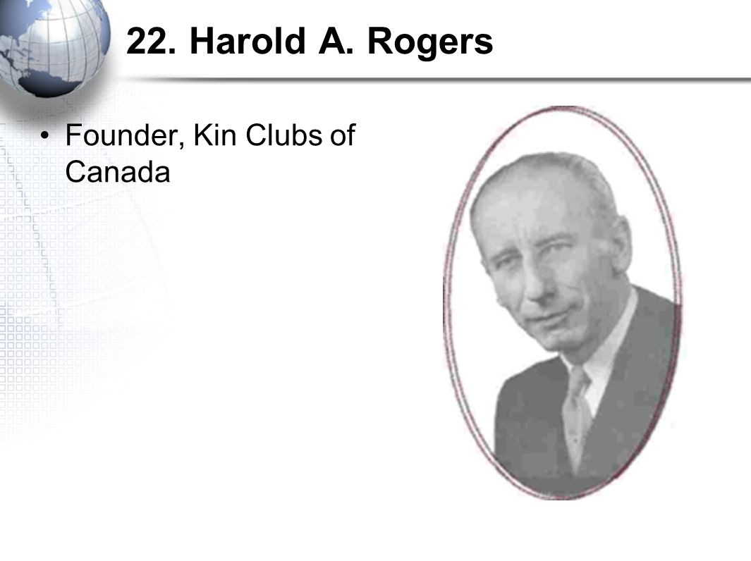 22. Harold A. Rogers Founder, Kin Clubs of Canada