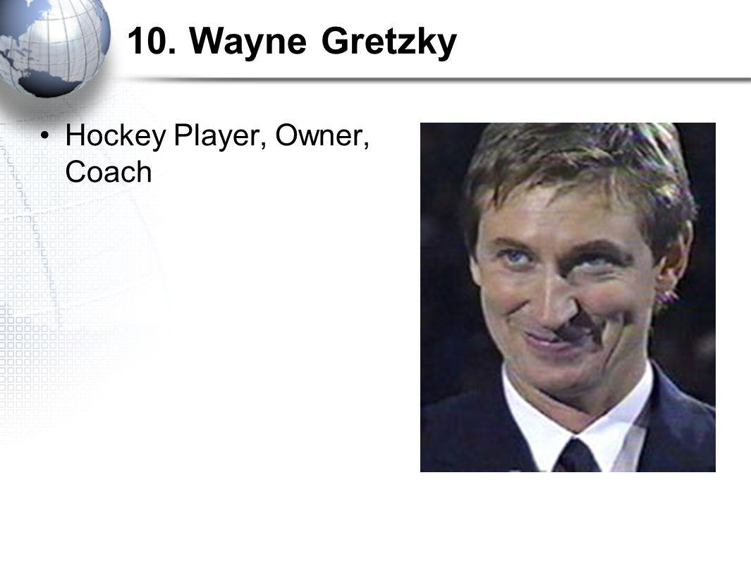 10. Wayne Gretzky Hockey Player, Owner, Coach