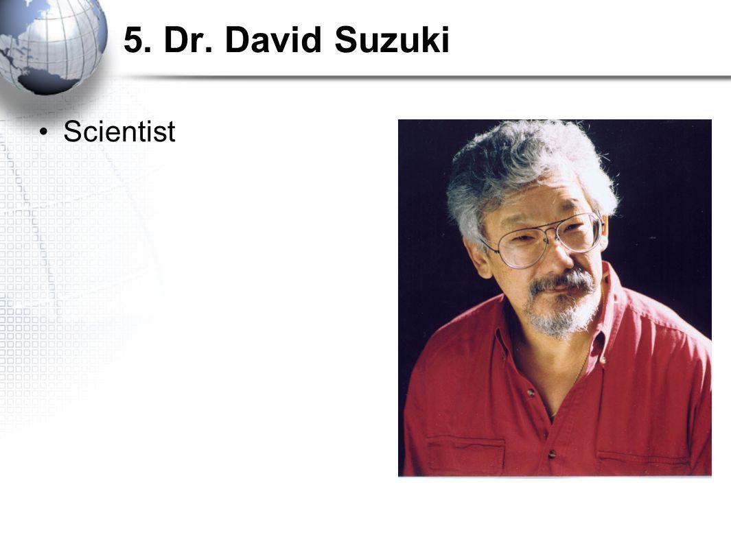 5. Dr. David Suzuki Scientist