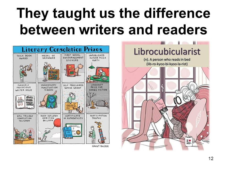 They taught us the difference between writers and readers 12