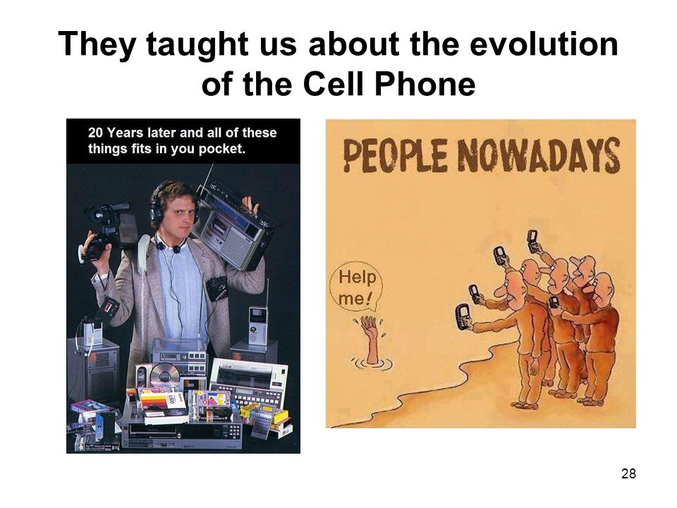 They taught us about the evolution of the Cell Phone 28