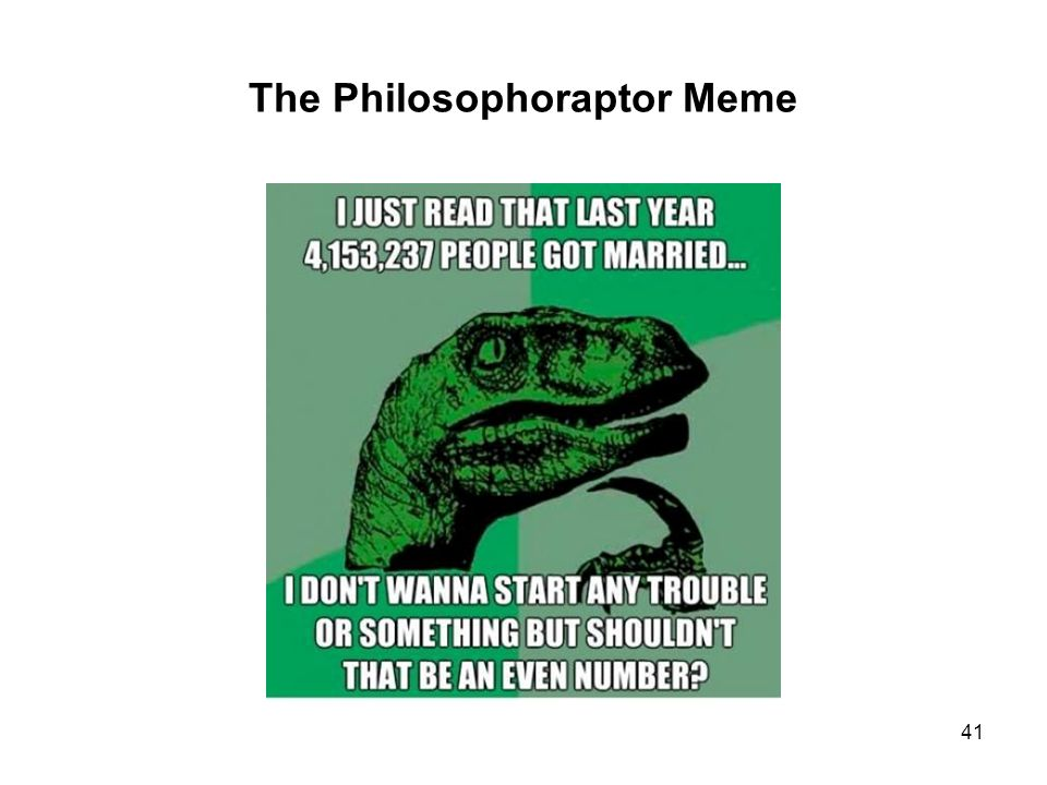 The Philosophoraptor Meme 41