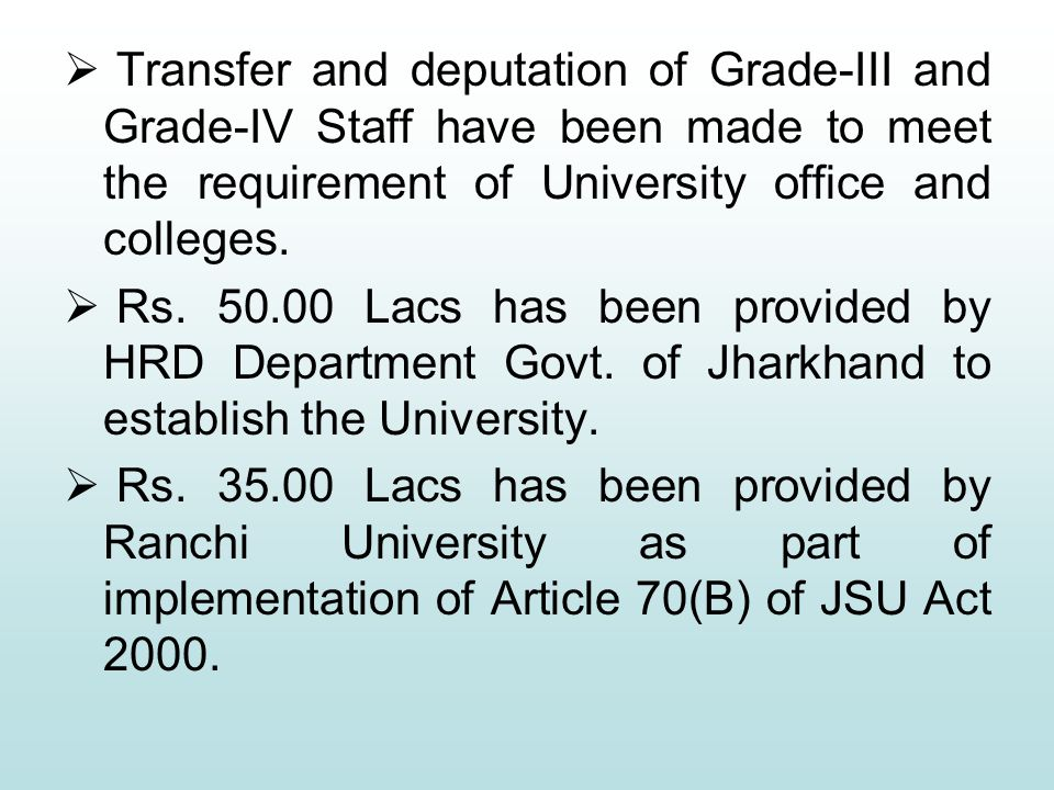  Transfer and deputation of Grade-III and Grade-IV Staff have been made to meet the requirement of University office and colleges.  Rs. 50.00 Lacs h