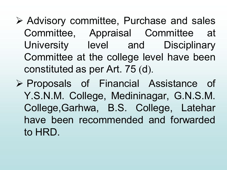  Advisory committee, Purchase and sales Committee, Appraisal Committee at University level and Disciplinary Committee at the college level have been