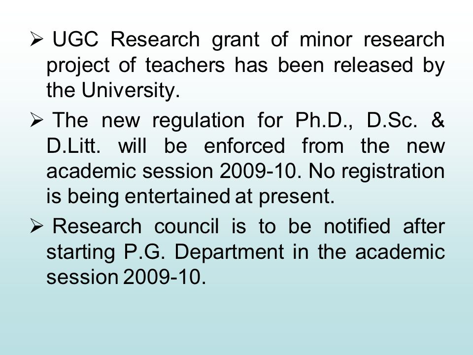  UGC Research grant of minor research project of teachers has been released by the University.  The new regulation for Ph.D., D.Sc. & D.Litt. will b
