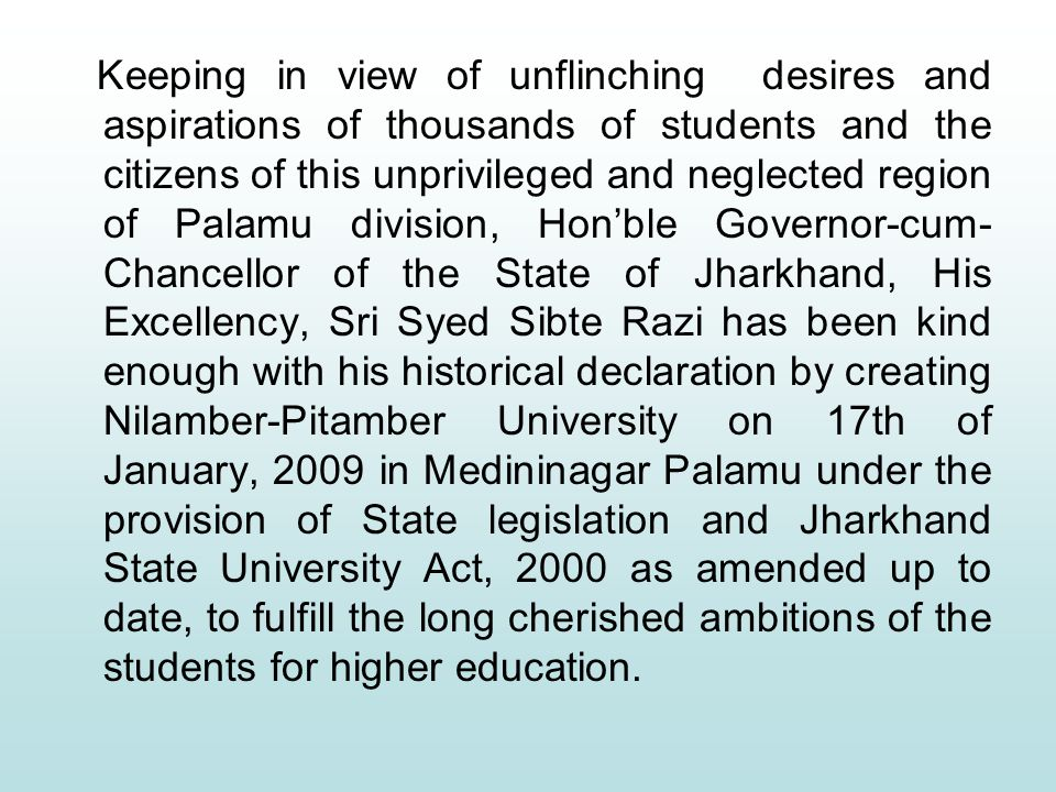 Keeping in view of unflinching desires and aspirations of thousands of students and the citizens of this unprivileged and neglected region of Palamu d