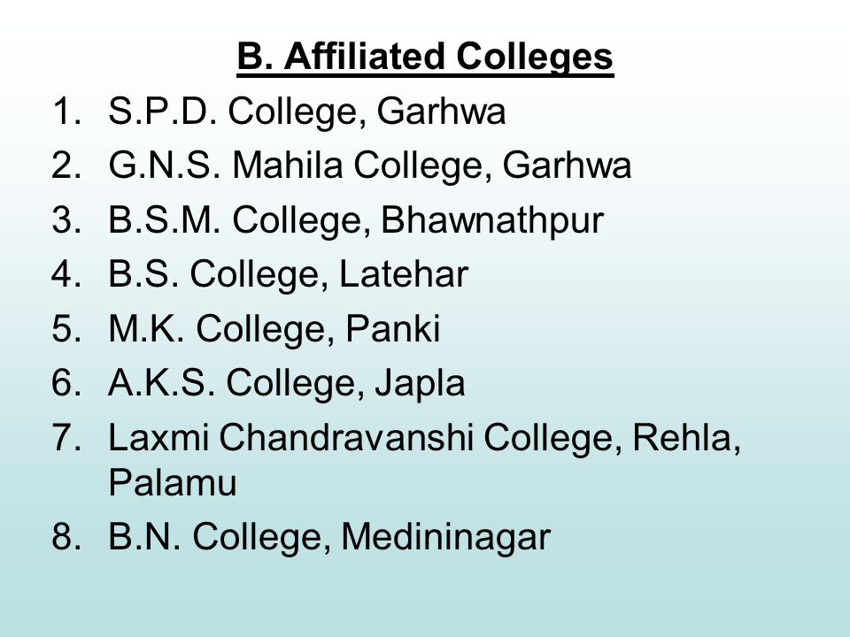 B.Affiliated Colleges 1.S.P.D. College, Garhwa 2.G.N.S.