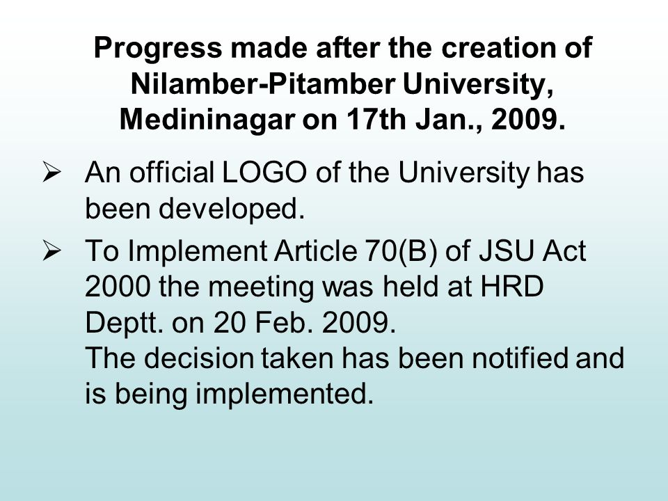 Progress made after the creation of Nilamber-Pitamber University, Medininagar on 17th Jan., 2009.  An official LOGO of the University has been develo