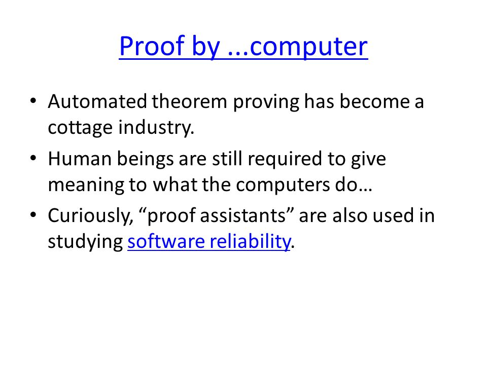 Proof by...computer Automated theorem proving has become a cottage industry.