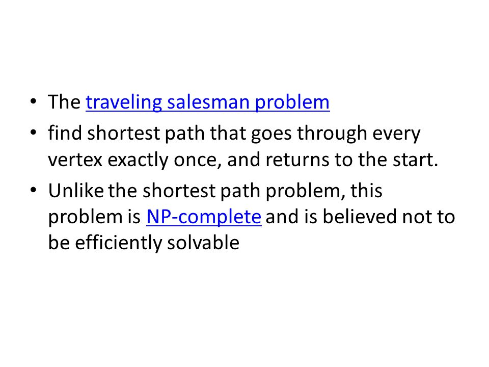The traveling salesman problemtraveling salesman problem find shortest path that goes through every vertex exactly once, and returns to the start.