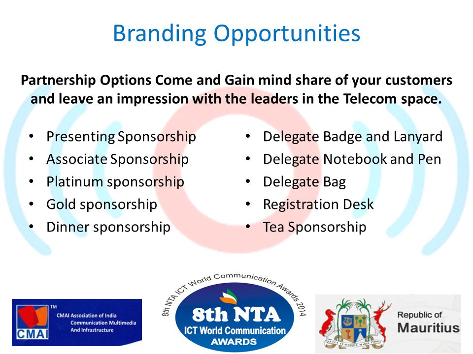 Branding Opportunities Partnership Options Come and Gain mind share of your customers and leave an impression with the leaders in the Telecom space.