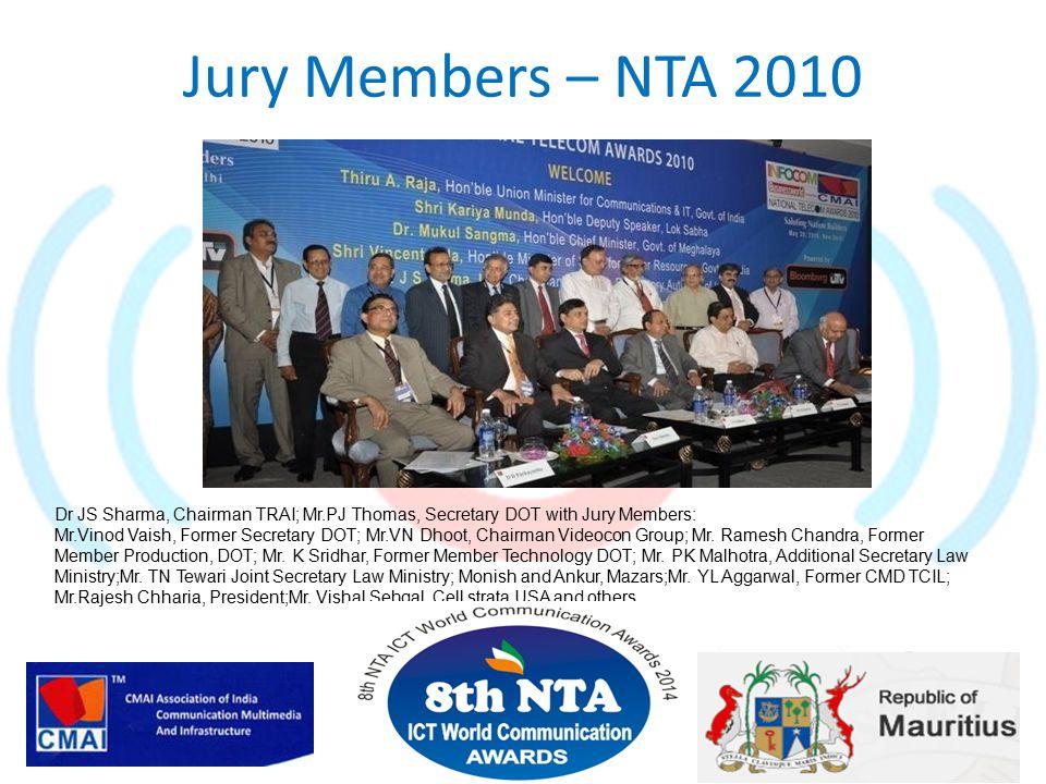 Jury Members – NTA 2010 Dr JS Sharma, Chairman TRAI; Mr.PJ Thomas, Secretary DOT with Jury Members: Mr.Vinod Vaish, Former Secretary DOT; Mr.VN Dhoot, Chairman Videocon Group; Mr.