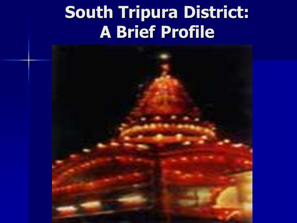 Tripura- Some facts 2 nd smallest state in India 2 nd smallest state in India Area: 10492 sq km Area: 10492 sq km International Border: 856 km International Border: 856 km Total population: 31.91 lakh Total population: 31.91 lakh Rural & Urban : 84.7% : 15.3% Rural & Urban : 84.7% : 15.3% Tribal population: 31% Tribal population: 31% Rainfall: 247.9 cm, Rainy days: 107 Rainfall: 247.9 cm, Rainy days: 107