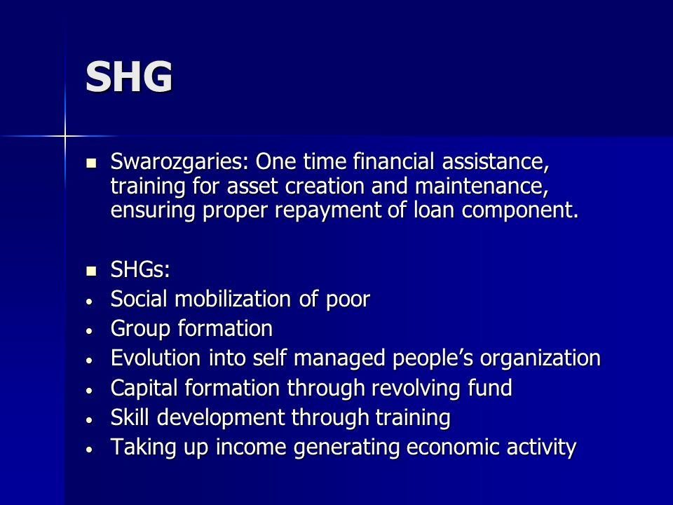 SHG Swarozgaries: One time financial assistance, training for asset creation and maintenance, ensuring proper repayment of loan component.